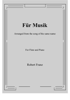Sechs Lieder, Op.10: No.1 Für Musik, for Flute and Piano by Robert Franz