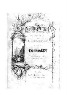 Quentin Durward: Akt I, für Solisten, Chor und Klavier by François-Auguste Gevaert