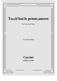 Tu, ch'hai le penne, Amore: E flat minor by Giulio Caccini