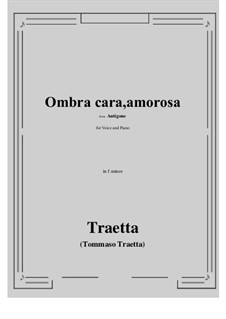 Antigone. Ombra cara, amorosa: F minor by Tommaso Traetta