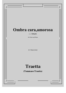 Antigone. Ombra cara, amorosa: F sharp minor by Tommaso Traetta