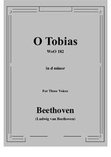 Zwei Kanons: O Tobias in d minor, for Three Voices, WoO 182 by Ludwig van Beethoven