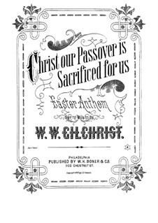 Christ Our Passover is Sacrificed for Us : Christ Our Passover is Sacrificed for Us by William Wallace Gilchrist