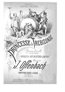 La princesse de Trébizonde (Die Prinzessin von Trapezunt): Akt I. Bearbeitung für Stimmen und Klavier by Jacques Offenbach