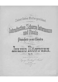 Introduktion, Scherzo, Intermezzo und Finale für Klavier, vierhändig, Op.16: Introduktion, Scherzo, Intermezzo und Finale für Klavier, vierhändig by Julius Röntgen