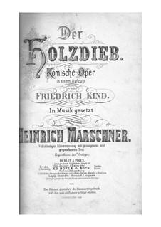 Der Holzdieb: Für Solisten, Chor und Klavier by Heinrich Marschner
