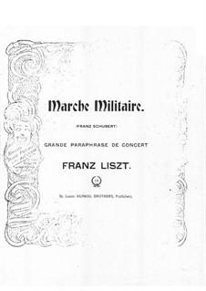 Konzert-Paraphrase über Militärmarsch von Schubert: Konzert-Paraphrase über Militärmarsch von Schubert by Franz Liszt