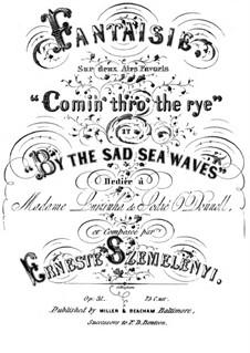 Grosse Fantasien für Klavier, Op.26: Fantasie über 'Comin' Throught the Rye' und 'By the Sad Sea Waves' by Ernest Szemelényi