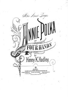 Annie Polka für Klavier, vierhändig: Annie Polka für Klavier, vierhändig by Henry Kimball Hadley