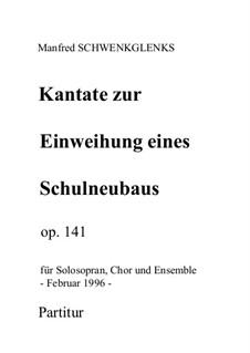 Kantate zur Einweihung eines Schulneubaus, Op.141: Kantate zur Einweihung eines Schulneubaus by Manfred Schwenkglenks