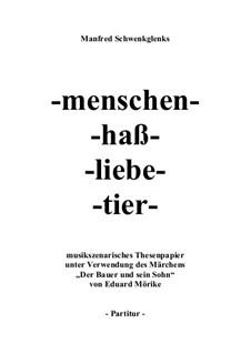 Menschen - haß - liebe - tier, Op.151: Menschen - haß - liebe - tier by Manfred Schwenkglenks