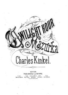Twilight Hour Mazurka: Twilight Hour Mazurka by Charles Kinkel
