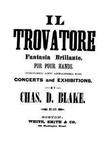 Potpourri über Themen aus 'Der Troubadour' von Verdi für Klavier, vierhändig: Potpourri über Themen aus 'Der Troubadour' von Verdi für Klavier, vierhändig by Charles Dupee Blake