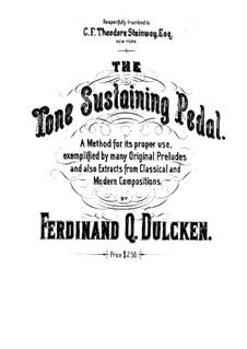 The Tone Sustaining Pedal. Part I: The Tone Sustaining Pedal. Part I by Felix Mendelssohn-Bartholdy, Ferdinand Dulcken, William Mason, Louis Moreau Gottschalk, Jos. Rubinstein, Edouard Silas, Frederick Brandeis