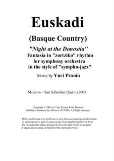 Euskadi (Basque Country) 'Night at the Donostia'. Fantasia in 'zortziko' rhythm for symphony orchestra in the style of 'sympho-jazz', Op.41: Euskadi (Basque Country) 'Night at the Donostia'. Fantasia in 'zortziko' rhythm for symphony orchestra in the style of 'sympho-jazz' by Yury Pronin