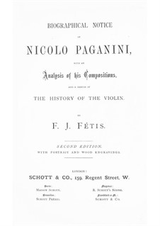 Biographical Notice of Nicolo Paganini with an Analysis of his Compositions, and a Sketch of the History of the Violin: Biographical Notice of Nicolo Paganini with an Analysis of his Compositions, and a Sketch of the History of the Violin by François-Joseph Fétis