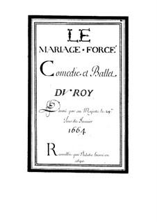 Le mariage forcé, LWV 20: Le mariage forcé by Jean-Baptiste Lully