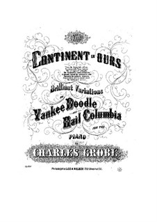 Yankee Doodle with Brilliant Variations, Op.956: Yankee Doodle with Brilliant Variations by Charles Grobe