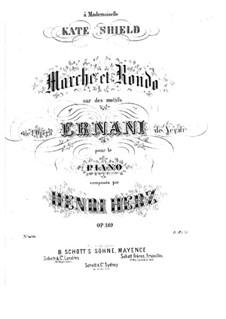 Marsch und Rondo über 'Ernani' von Verdi, Op.189: Marsch und Rondo über 'Ernani' von Verdi by Henri Herz