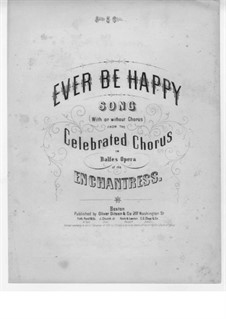 The Enchantress: Ever be Happy, for Voice (or Choir) and Piano by Michael William Balfe