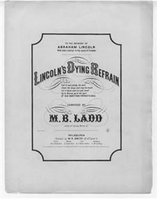 Lincoln's Dying Refrain: Lincoln's Dying Refrain by M. B. Ladd