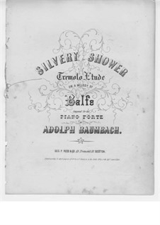 Silvery Shower. Tremolo Etude on Theme by Balfe: Silvery Shower. Tremolo Etude on Theme by Balfe by Adolph Baumbach
