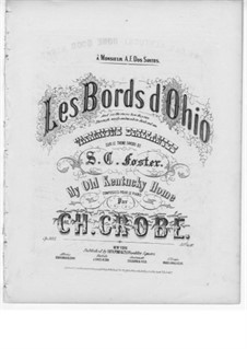 Les bords d'Ohio. Variationen über Thema 'My Old Kentucky Home Good Night' von S.C. Foster, Op.385: Les bords d'Ohio. Variationen über Thema 'My Old Kentucky Home Good Night' von S.C. Foster by Charles Grobe