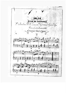 A flor da esperanca (The Flower of the Hope). Waltz for Piano: A flor da esperanca (The Flower of the Hope). Waltz for Piano by Francisca Pinheiro d'Aguiar