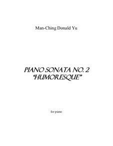 Piano Sonata No.2 'Humoresque': Piano Sonata No.2 'Humoresque' by Man Ching Donald Yu