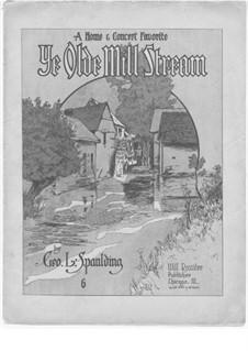 Ye Ode Mill Stream: Ye Ode Mill Stream by George L. Spaulding