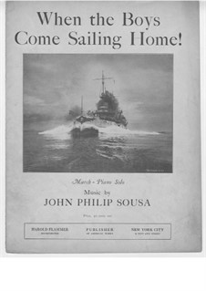 When the Boys Come Sailing Home: When the Boys Come Sailing Home by John Philip Sousa
