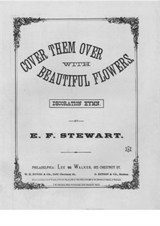 Cover them Over with Beautiful Flowers: Cover them Over with Beautiful Flowers by E. F. Stewart