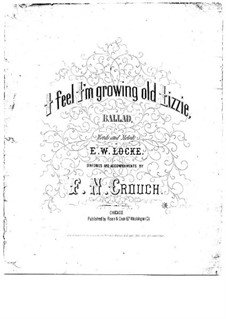 I Feel I'm Growing Old Lizzie, for Voice and Piano: I Feel I'm Growing Old Lizzie, for Voice and Piano by E.W. Locke
