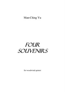 Four Souvenirs for woodwind quintet: Four Souvenirs for woodwind quintet by Man Ching Donald Yu