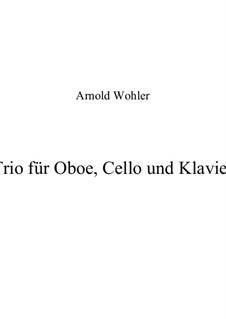 Trio für Oboe, Violoncello und Klavier: Trio für Oboe, Violoncello und Klavier by Dr. Arnold Wohler