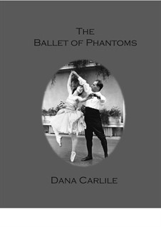 The Ballet of Phantoms: The Ballet of Phantoms by Dana Carlile