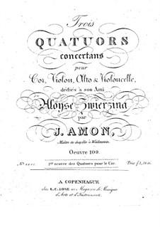 Drei Quartette für Horn und Streicher, Op.109: Drei Quartette für Horn und Streicher by Johann Andreas Amon