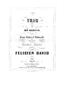 Trio für Klavier, Violine und Violoncello in d-moll: Trio für Klavier, Violine und Violoncello in d-moll by Félicien David