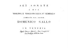Six Sonatas for Two Violins and Cello or Harpsichord: Six Sonatas for Two Violins and Cello or Harpsichord by Domenico Gallo