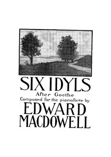 Six Idylls after Goethe, Op.28: Six Idylls after Goethe by Edward MacDowell