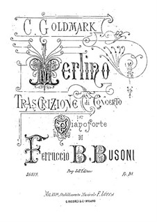 Concert Transcription on Themesfrom 'Merlin' by K. Goldmark, BV B 55: Concert Transcription on Themesfrom 'Merlin' by K. Goldmark by Ferruccio Busoni