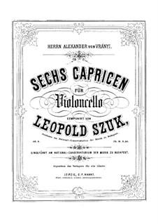 Six Caprices for Cello, Op.8: Six Caprices for Cello by Leopold Szuk