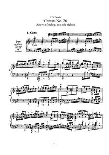 Ach wie flüchtig, ach wie nichtig (Ah How Fleeting, ah How Insubstantial), BWV 26: Partitura piano-vocal by Johann Sebastian Bach