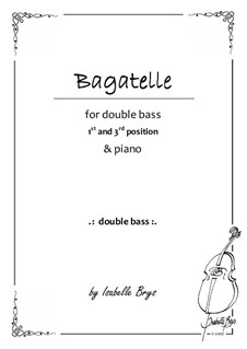 Bagatelle for Double Bass and Piano - 1st and 3rd position: Bagatelle for Double Bass and Piano - 1st and 3rd position by Isabelle Brys