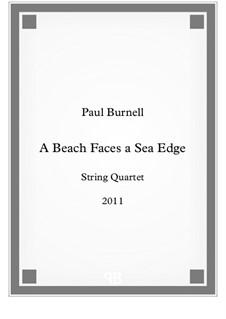 A Beach Faces a Sea Edge, for string quartet: partitura completa by Paul Burnell