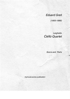 Larghetto for Four Cellos: partituras completas, partes by Eduard Grell
