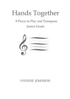 Complete Hands Together - 9 Piano Pieces To Play And Transpose: Complete Hands Together - 9 Piano Pieces To Play And Transpose by Yvonne Johnson
