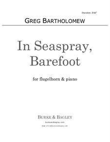In Seaspray, Barefoot: For flugelhorn and piano by Greg Bartholomew
