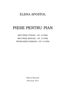 Pieces for piano, Op.4, Op.5, Op.9: Pieces for piano by Elena Apostol