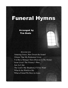 Funeral Hymns: Funeral Hymns by folklore, Johann Crüger, Arthur Seymour Sullivan, John Liptrot Hatton, Charles Crozat Converse, William Batchelder Bradbury, William Gardiner, Ahasverus Fritsch